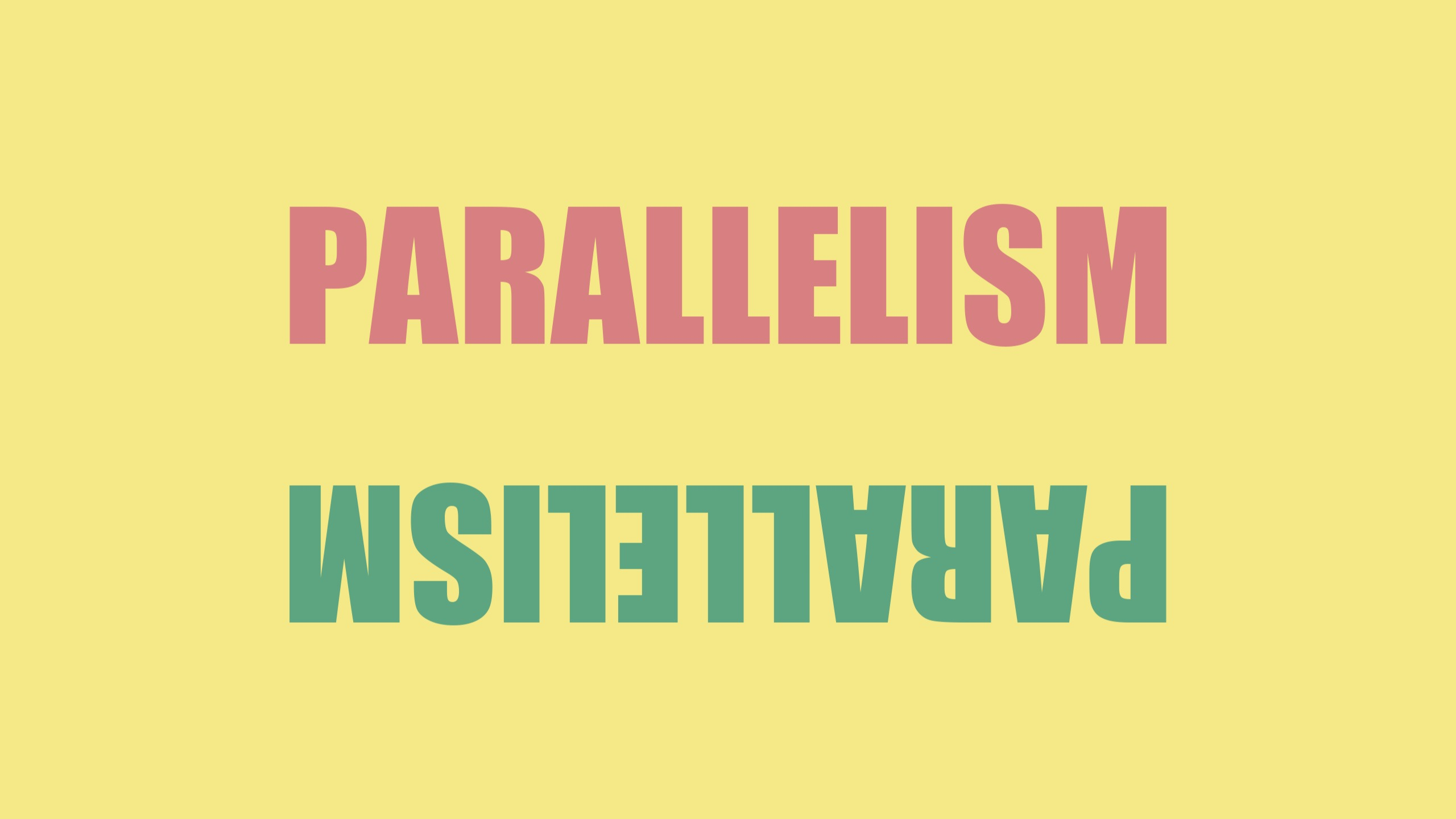 The word parallelism sites on a yellow background and is reflected below to show
