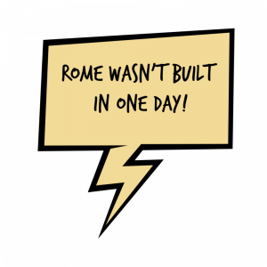 "A speech bubble contains the words ""Rome wasn't built in one day"""