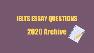 A graphic image of the words IELTS Essay Questions 2020 Archive